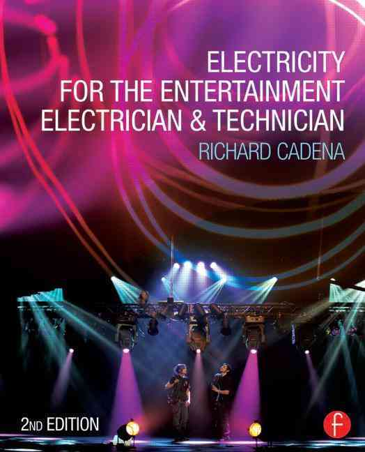 Electricity for the Entertainment Electrician & Technician By Cadena, Richard